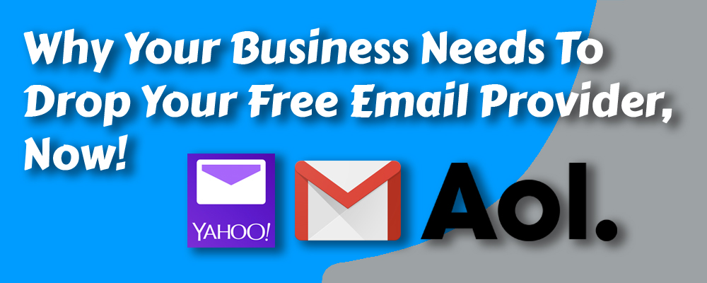 Why Your Business Needs To Drop Your Free Email Provider, Now!